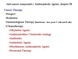 Anticancer compounds Antineoplastic Agents chapter 38 Cancer Therapy