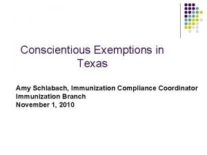 Conscientious Exemptions in Texas Amy Schlabach Immunization Compliance