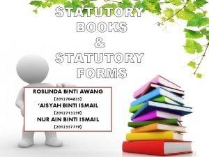 STATUTORY BOOKS STATUTORY FORMS ROSLINDA BINTI AWANG 2012704635
