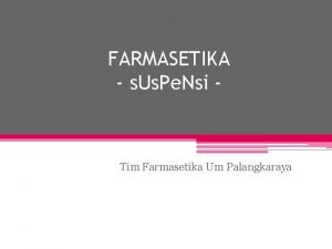 FARMASETIKA s Us Pe Nsi Tim Farmasetika Um