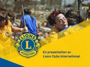 En presentation av Lions Clubs International 1 Lions