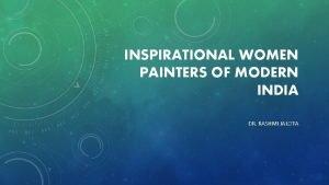 INSPIRATIONAL WOMEN PAINTERS OF MODERN INDIA DR RASHMI