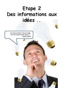 Etape 2 Des informations aux ides Les bonnes