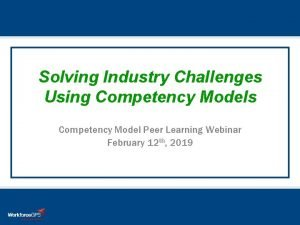 Solving Industry Challenges Using Competency Models Competency Model