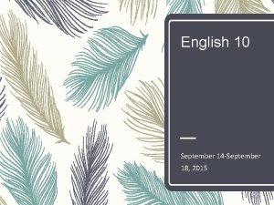 English 10 September 14 September 18 2015 Monday