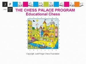 THE CHESS PALACE PROGRAM Educational Chess Copyright Judit