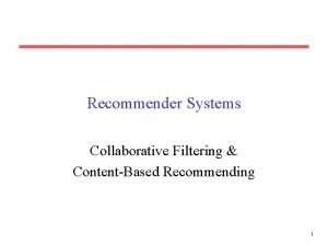 Recommender Systems Collaborative Filtering ContentBased Recommending 1 Recommender