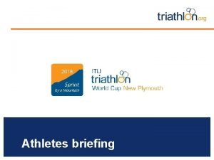 Athletes briefing Briefing agenda Welcome and Introductions Competition