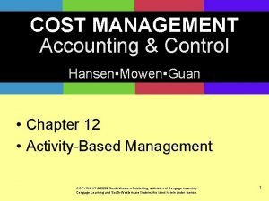 COST MANAGEMENT Accounting Control HansenMowenGuan Chapter 12 ActivityBased