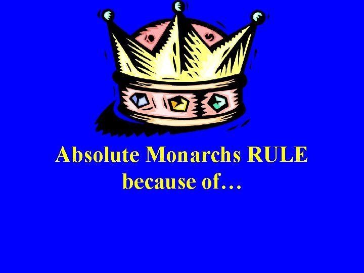 Absolute Monarchs RULE because of Development of Absolute