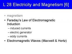 L 28 Electricity and Magnetism 6 magnetism Faradays