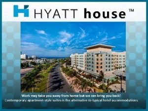 HYATT HY ATT house Work may take you