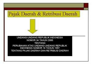 Pajak Daerah Retribusi Daerah UNDANGUNDANG REPUBLIK INDONESIA NOMOR