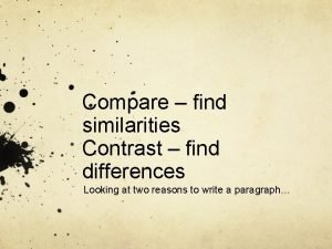 Compare find similarities Contrast find differences Looking at