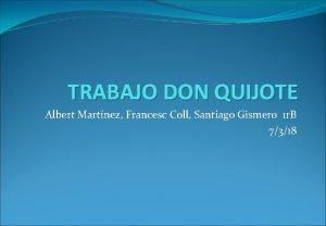 TRABAJO DON QUIJOTE Albert Martnez Francesc Coll Santiago