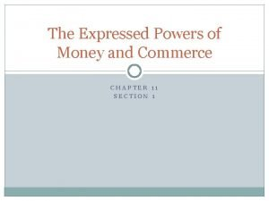 The Expressed Powers of Money and Commerce CHAPTER