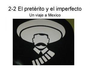 2 2 El pretrito y el imperfecto Un