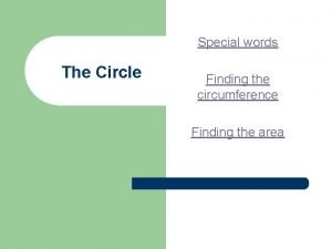 Special words The Circle Finding the circumference Finding