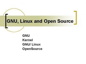 GNU Linux and Open Source GNU Kernel GNU