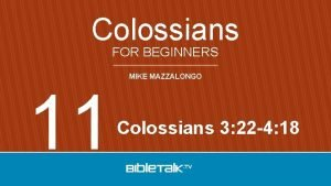 Colossians FOR BEGINNERS 11 MIKE MAZZALONGO Colossians 3