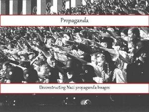 Propaganda Deconstructing Nazi propaganda Images What is Propaganda