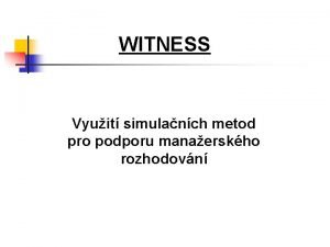 WITNESS Vyuit simulanch metod pro podporu manaerskho rozhodovn