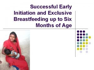Successful Early Initiation and Exclusive Breastfeeding up to