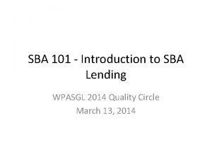 SBA 101 Introduction to SBA Lending WPASGL 2014