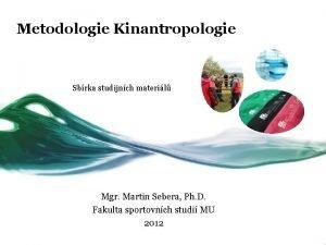Metodologie Kinantropologie Sbrka studijnch materil Mgr Martin Sebera