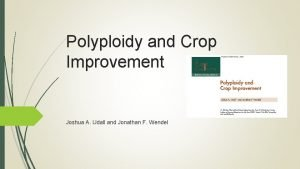 Polyploidy and Crop Improvement Joshua A Udall and
