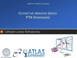 MEETING ON MEDICAL IMAGING COGNITIVE IMAGING USING FTK