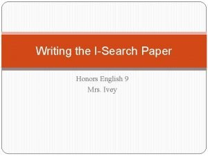 Writing the ISearch Paper Honors English 9 Mrs