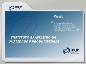 Construindo o Modelo de Gesto Brasileiro INSTITUTO BRASILEIRO