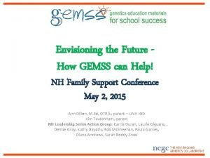 Envisioning the Future How GEMSS can Help NH