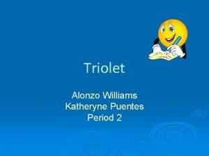 Triolet Alonzo Williams Katheryne Puentes Period 2 Definition