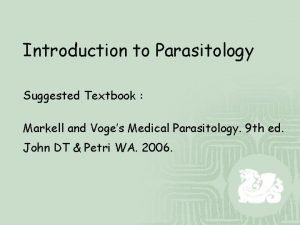 Introduction to Parasitology Suggested Textbook Markell and Voges