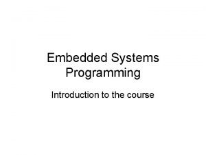 Embedded Systems Programming Introduction to the course Embedded