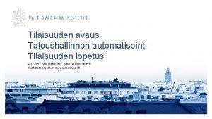 Tilaisuuden avaus Taloushallinnon automatisointi Tilaisuuden lopetus 2 11