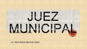 JUZGADO MUNICIPAL Lic Silvia Elena Snchez Lpez La