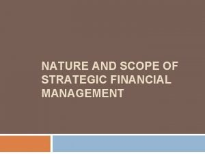 NATURE AND SCOPE OF STRATEGIC FINANCIAL MANAGEMENT Introduction