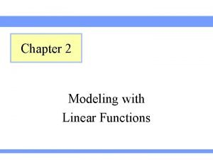 Chapter 2 Modeling with Linear Functions Section 2