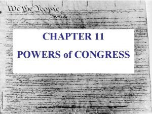 CHAPTER 11 POWERS of CONGRESS Chap 11 1