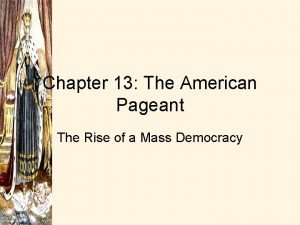 Chapter 13 The American Pageant The Rise of