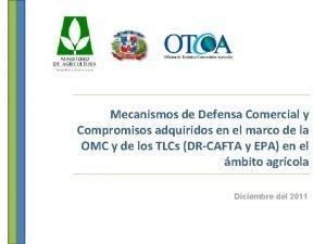 Mecanismos de Defensa Comercial y Compromisos adquiridos en