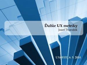 alie UX metriky Jozef Tvaroek UXFIIT 6 5