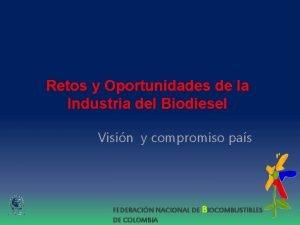 Retos y Oportunidades de la Industria del Biodiesel