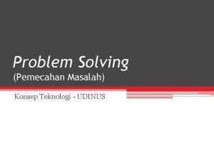 Problem Solving Pemecahan Masalah Konsep Teknologi UDINUS Materi