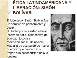 TICA LATINOAMERICANA Y LIBERACIN SIMN BOLVAR El Libertador