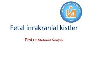 Fetal inrakranial kistler Prof Dr Mehmet imek Fetal