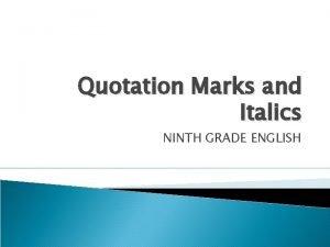 Quotation Marks and Italics NINTH GRADE ENGLISH Quotation